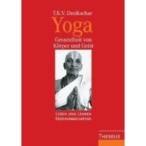 Yoga. Gesundheit von Körper und Geist: Leben und Lehren Krishnamacharyas